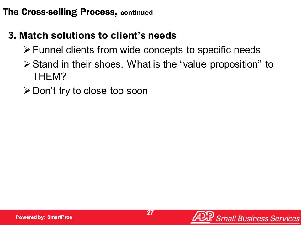 Powered by SmartPros Powered by: SmartPros 27 The Cross-selling Process, continued 3.