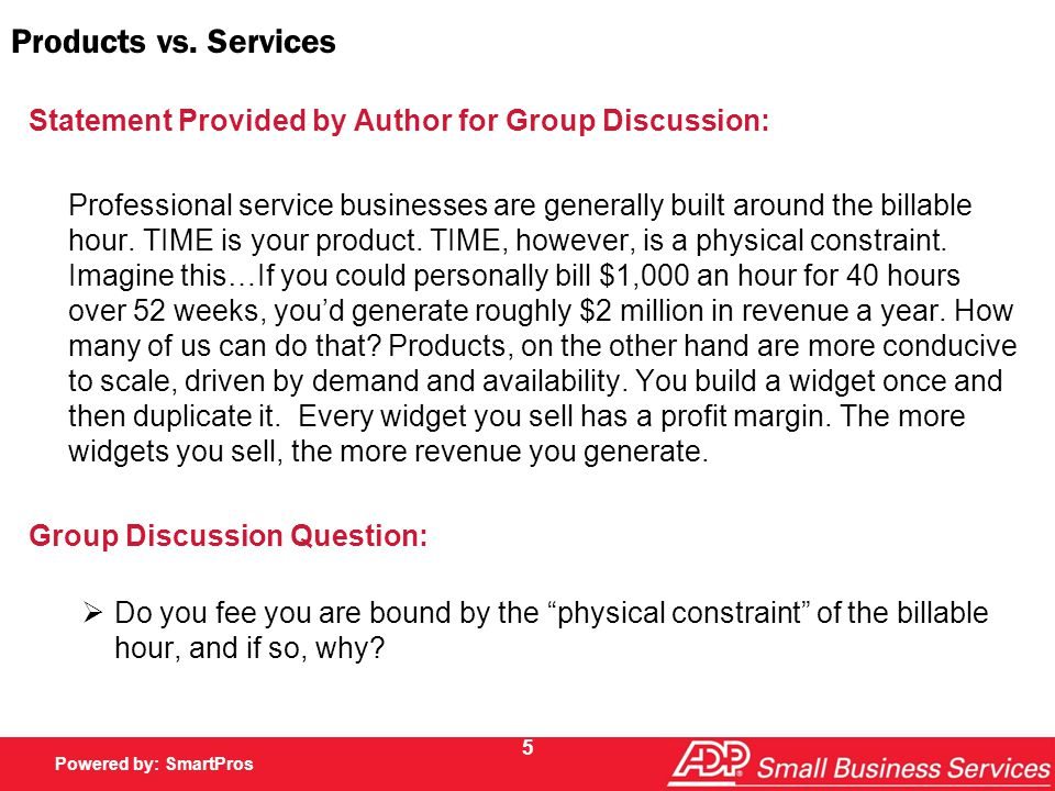 Powered by SmartPros Powered by: SmartPros 5 Products vs. Services Statement Provided by Author for Group Discussion: Professional service businesses