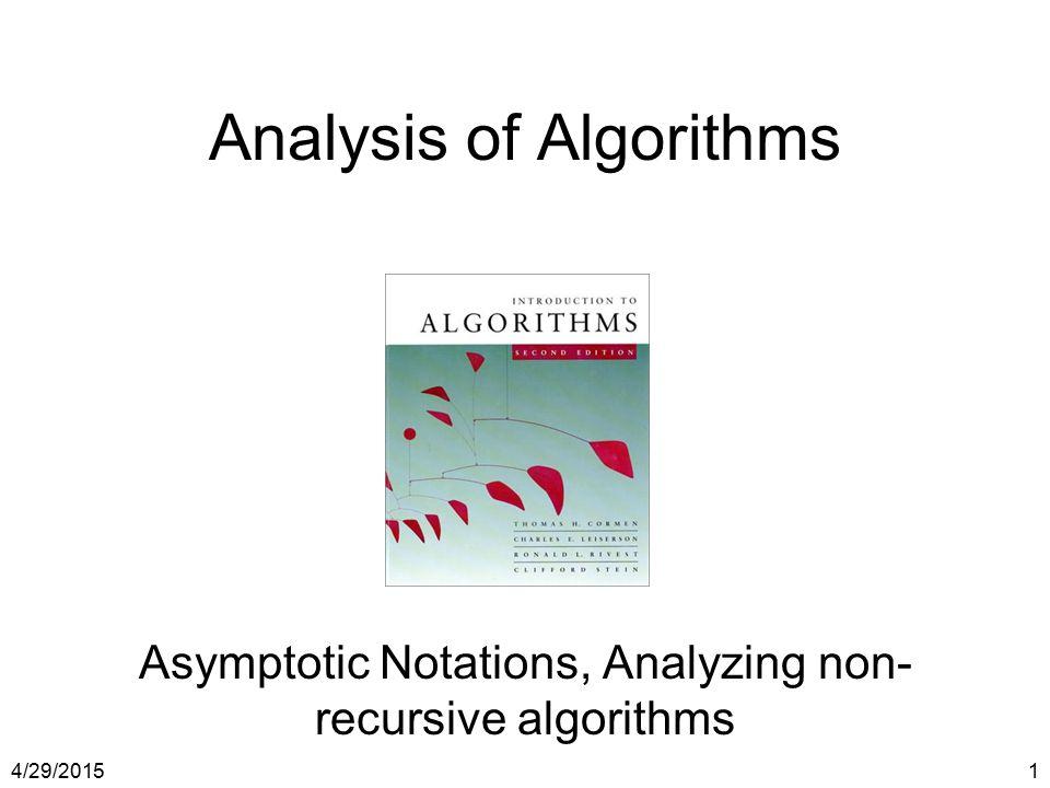 4/29/20151 Analysis of Algorithms Asymptotic Notations, Analyzing non- recursive algorithms