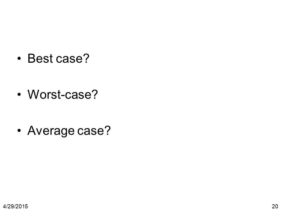 4/29/201520 Best case? Worst-case? Average case?