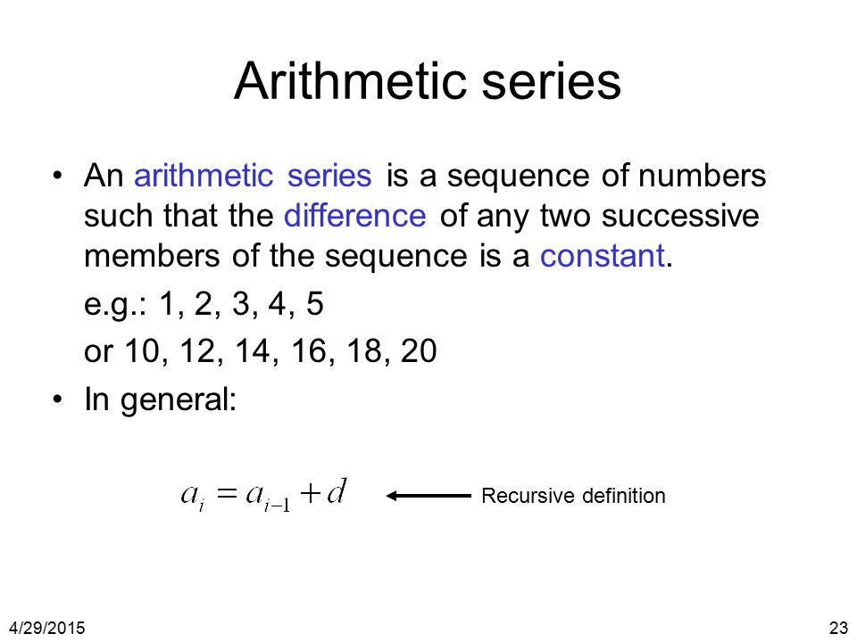 4/29/201523 Arithmetic series An arithmetic series is a sequence of numbers such that the difference of any two successive members of the sequence is
