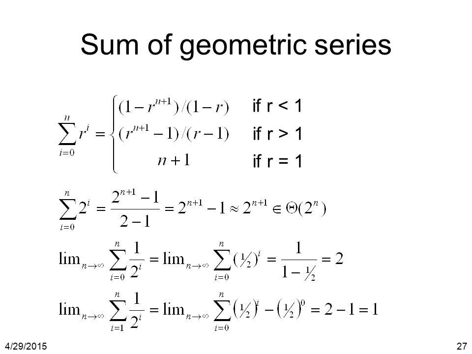 4/29/201527 Sum of geometric series if r < 1 if r > 1 if r = 1