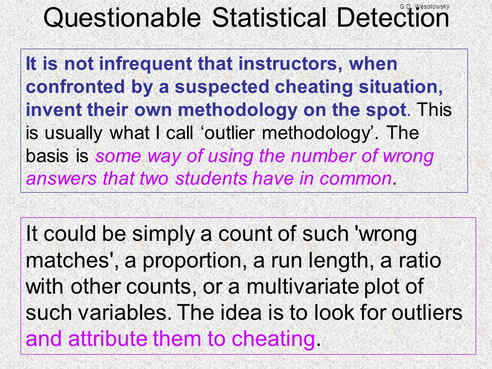 G.O. Wesolowsky Questionable Statistical Detection It is not infrequent that instructors, when confronted by a suspected cheating situation, invent th