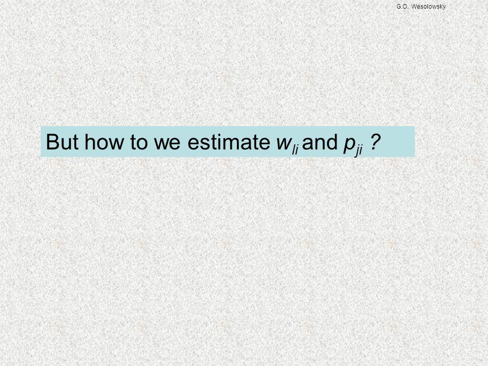G.O. Wesolowsky But how to we estimate w li and p ji ?