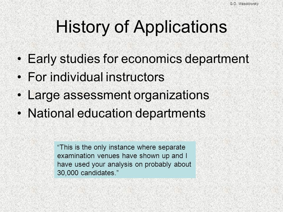 G.O. Wesolowsky Early studies for economics department For individual instructors Large assessment organizations National education departments Histor
