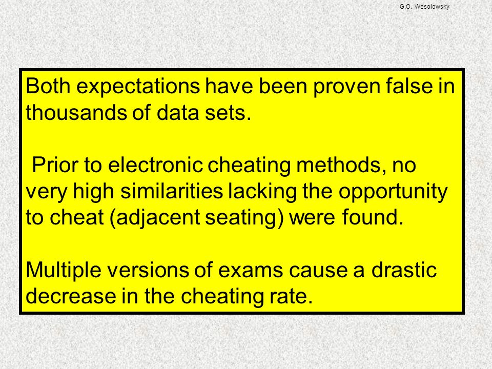 G.O. Wesolowsky Both expectations have been proven false in thousands of data sets. Prior to electronic cheating methods, no very high similarities la