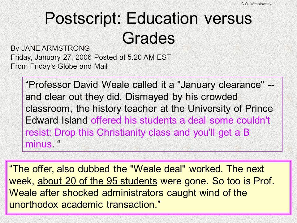 "G.O. Wesolowsky Postscript: Education versus Grades ""Professor David Weale called it a"