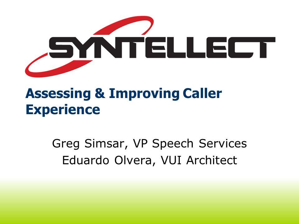 Assessing & Improving Caller Experience Greg Simsar, VP Speech Services Eduardo Olvera, VUI Architect