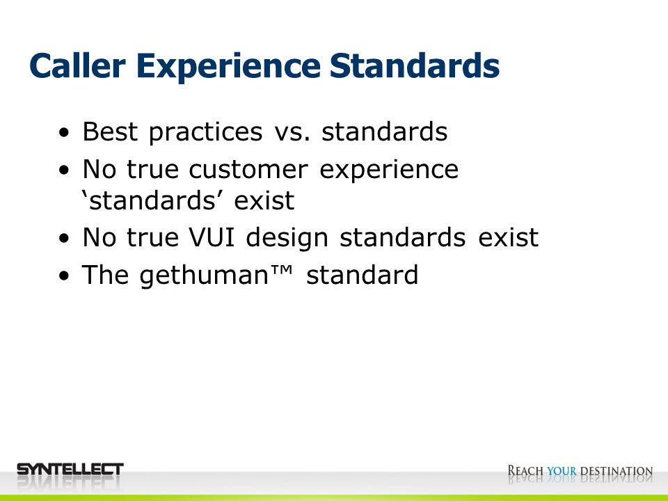 Caller Experience Standards Best practices vs. standards No true customer experience 'standards' exist No true VUI design standards exist The gethuman