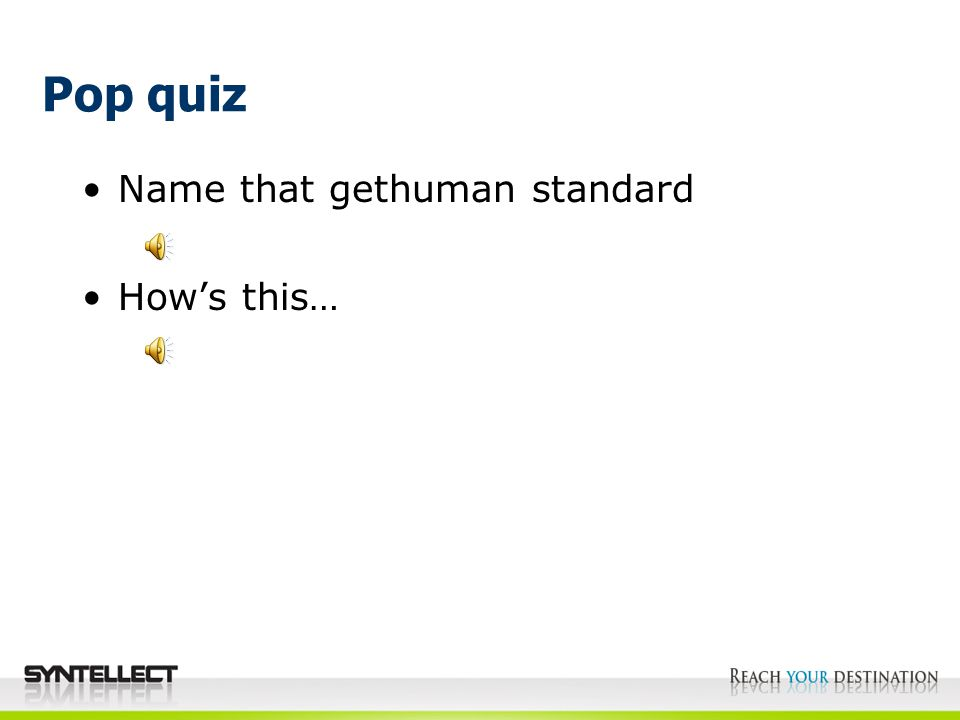 Pop quiz Name that gethuman standard How's this…