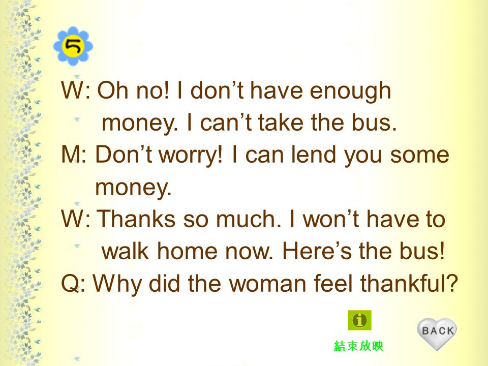 W: Oh no. I don't have enough money. I can't take the bus.