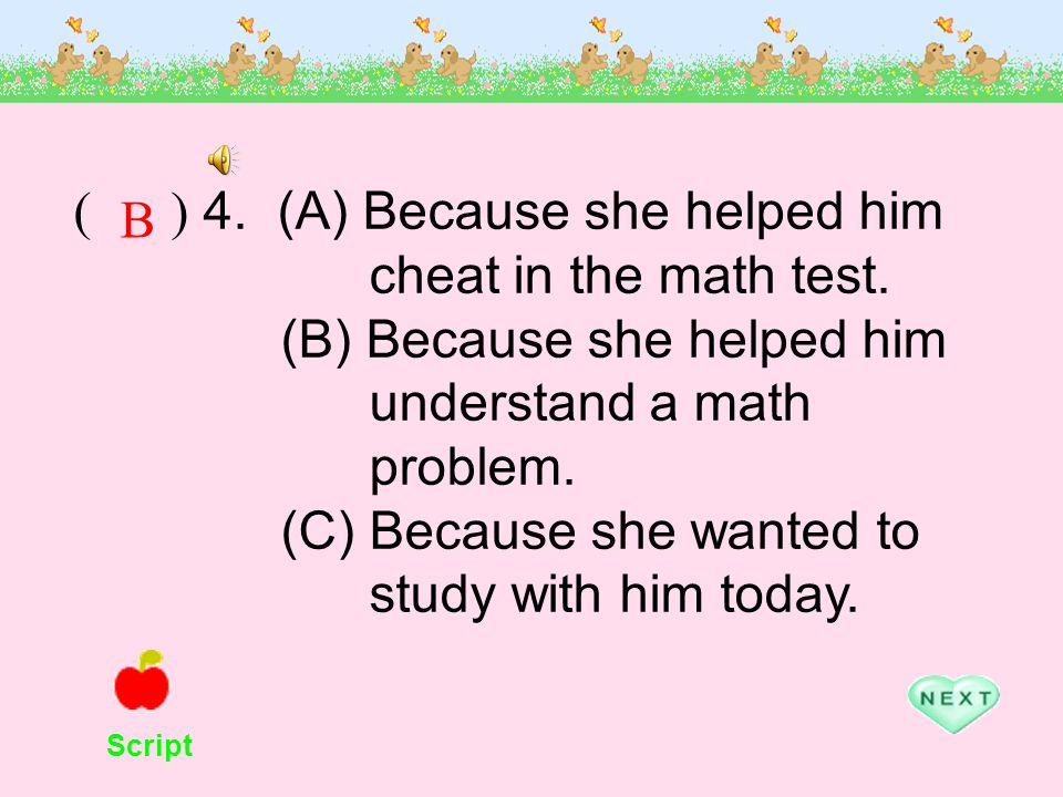 ( ) 4. (A) Because she helped him cheat in the math test.
