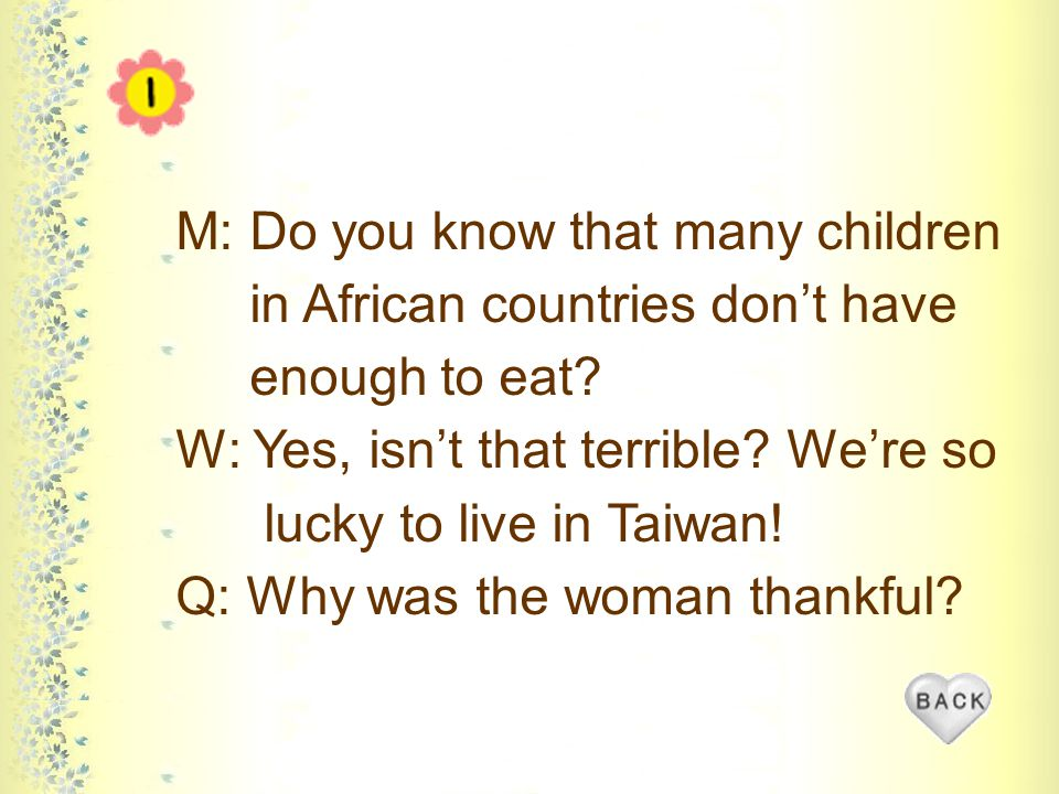 M: Do you know that many children in African countries don't have enough to eat.