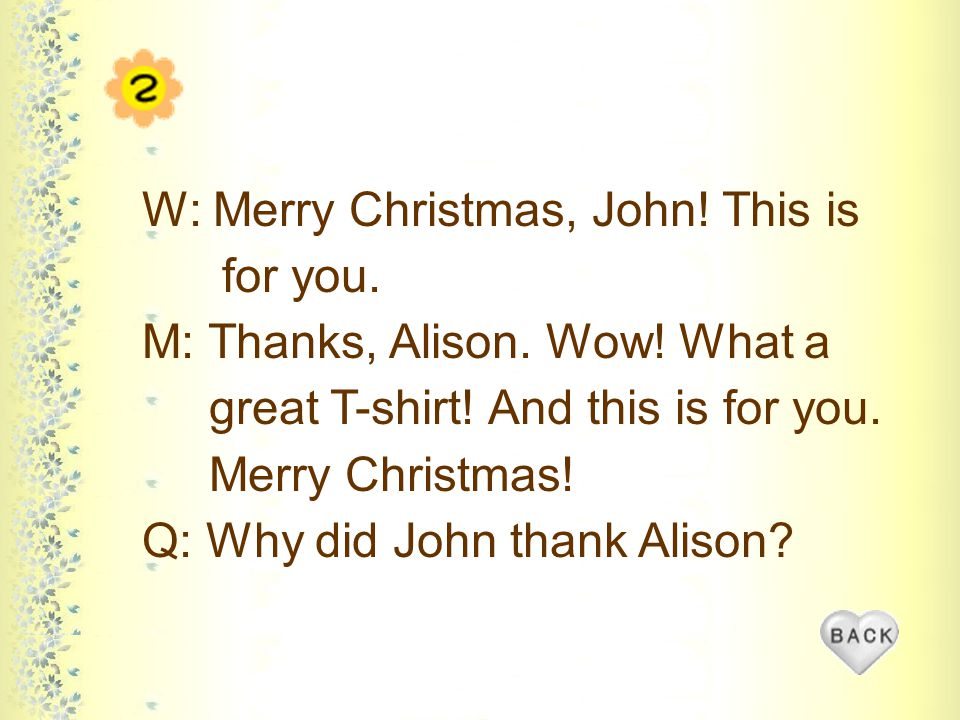 W: Merry Christmas, John. This is for you. M: Thanks, Alison.