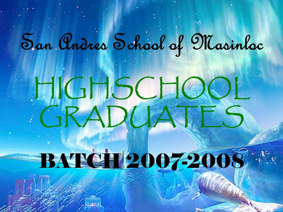 San Andres School of Masinloc HIGHSCHOOL GRADUATES BATCH 2007-2008