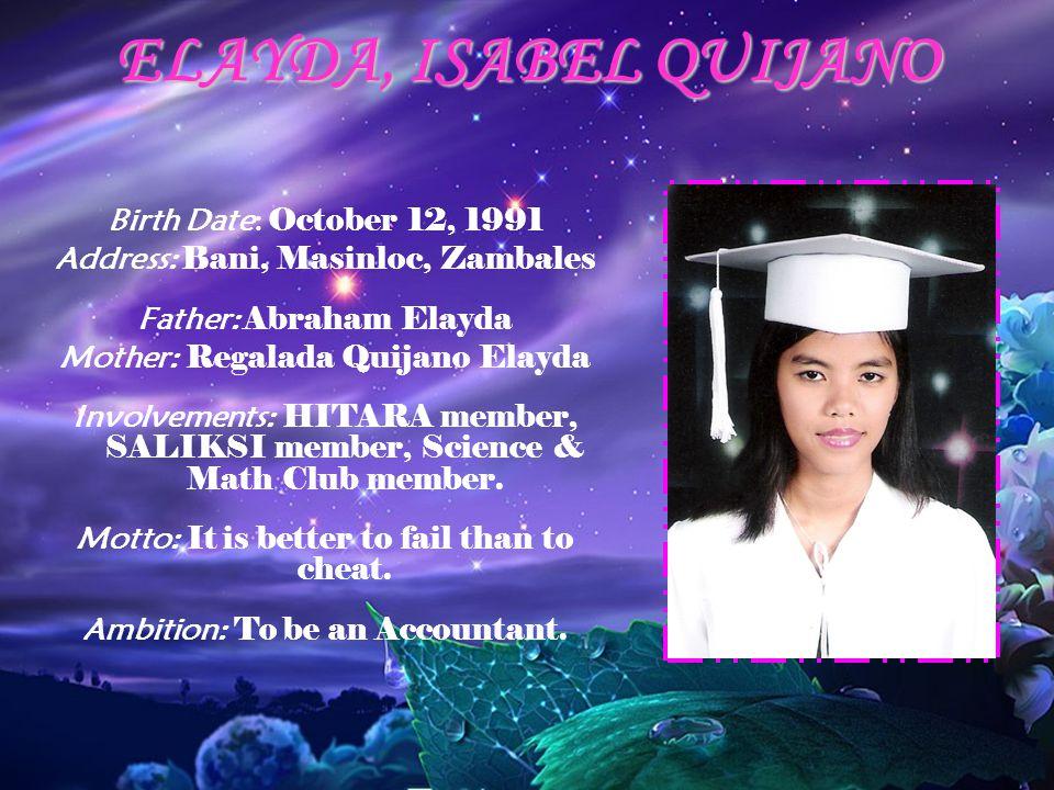 ELAYDA, ISABEL QUIJANO Birth Date: October 12, 1991 Address: Bani, Masinloc, Zambales Father: Abraham Elayda Mother: Regalada Quijano Elayda Involveme
