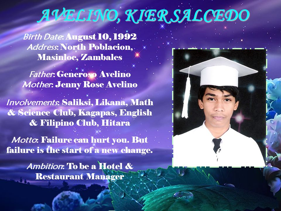 AVELINO, KIER SALCEDO Birth Date: August 10, 1992 Address: North Poblacion, Masinloc, Zambales Father: Generoso Avelino Mother: Jenny Rose Avelino Inv
