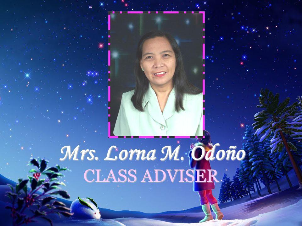 Mrs. Lorna M. Odoño CLASS ADVISER