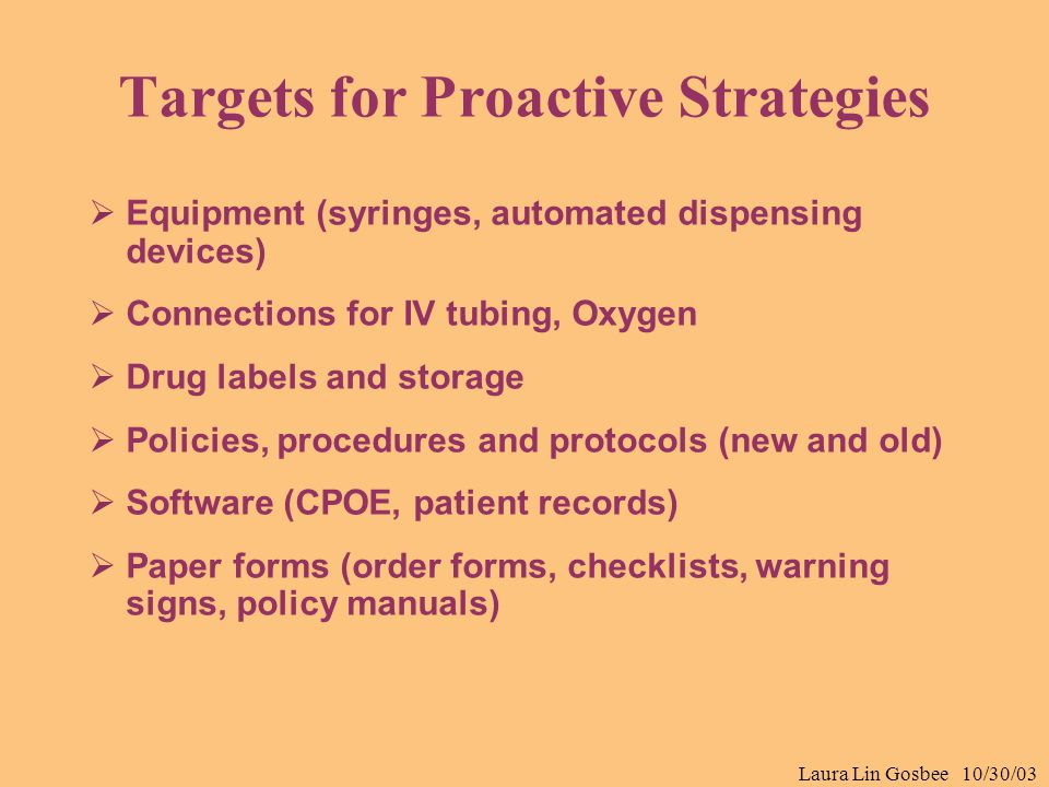 Laura Lin Gosbee 10/30/03 Targets for Proactive Strategies  Equipment (syringes, automated dispensing devices)  Connections for IV tubing, Oxygen 