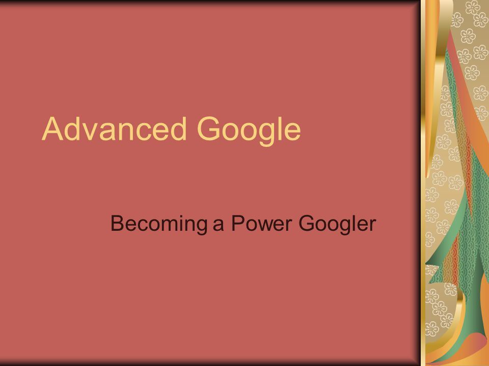 Advanced Google Becoming a Power Googler