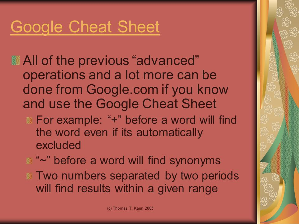 """(c) Thomas T. Kaun 2005 Google Cheat Sheet All of the previous """"advanced"""" operations and a lot more can be done from Google.com if you know and use th"""