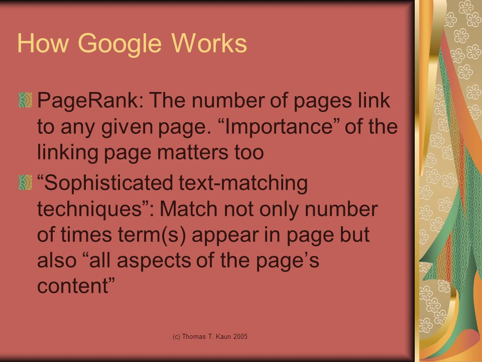 (c) Thomas T. Kaun 2005 How Google Works PageRank: The number of pages link to any given page.