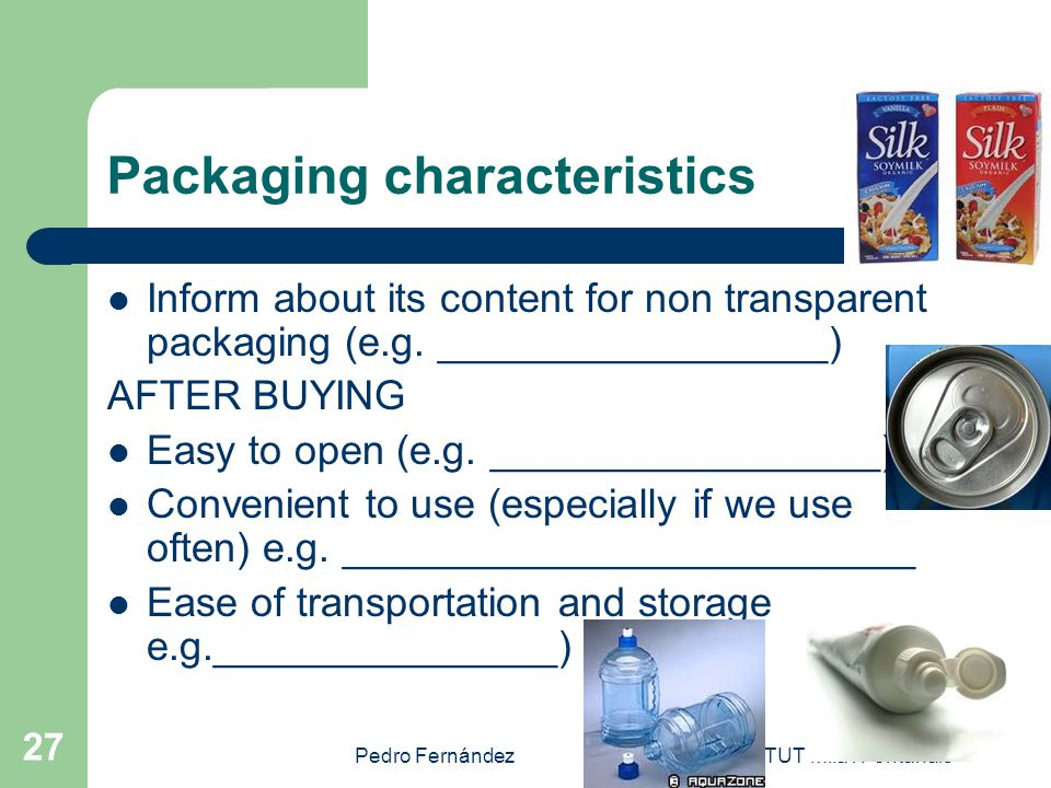 Pedro FernándezINSTITUT Milà i Fontanals 27 Packaging characteristics Inform about its content for non transparent packaging (e.g.