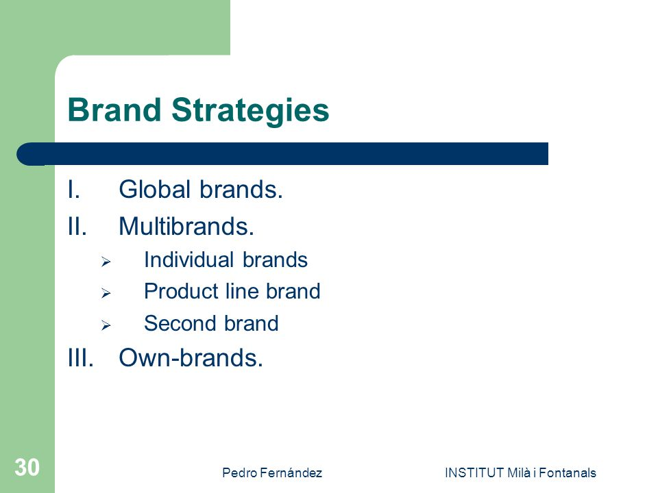 Pedro FernándezINSTITUT Milà i Fontanals 30 Brand Strategies I.Global brands.