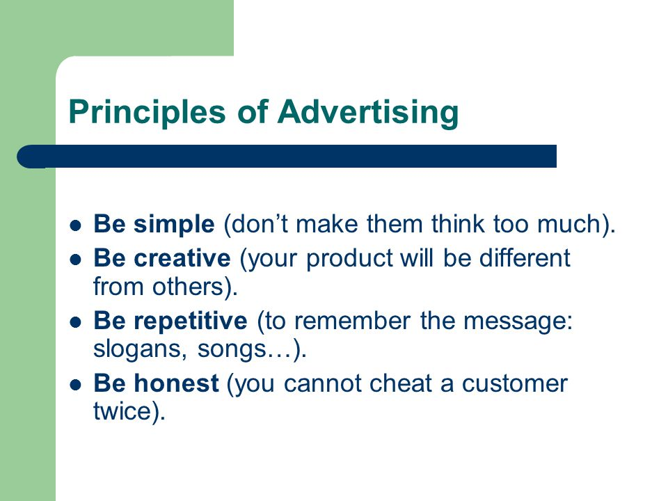 Principles of Advertising Be simple (don't make them think too much).