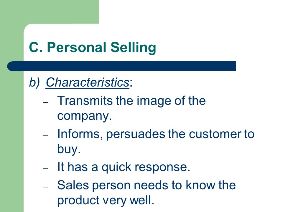 C. Personal Selling b)Characteristics: – Transmits the image of the company.