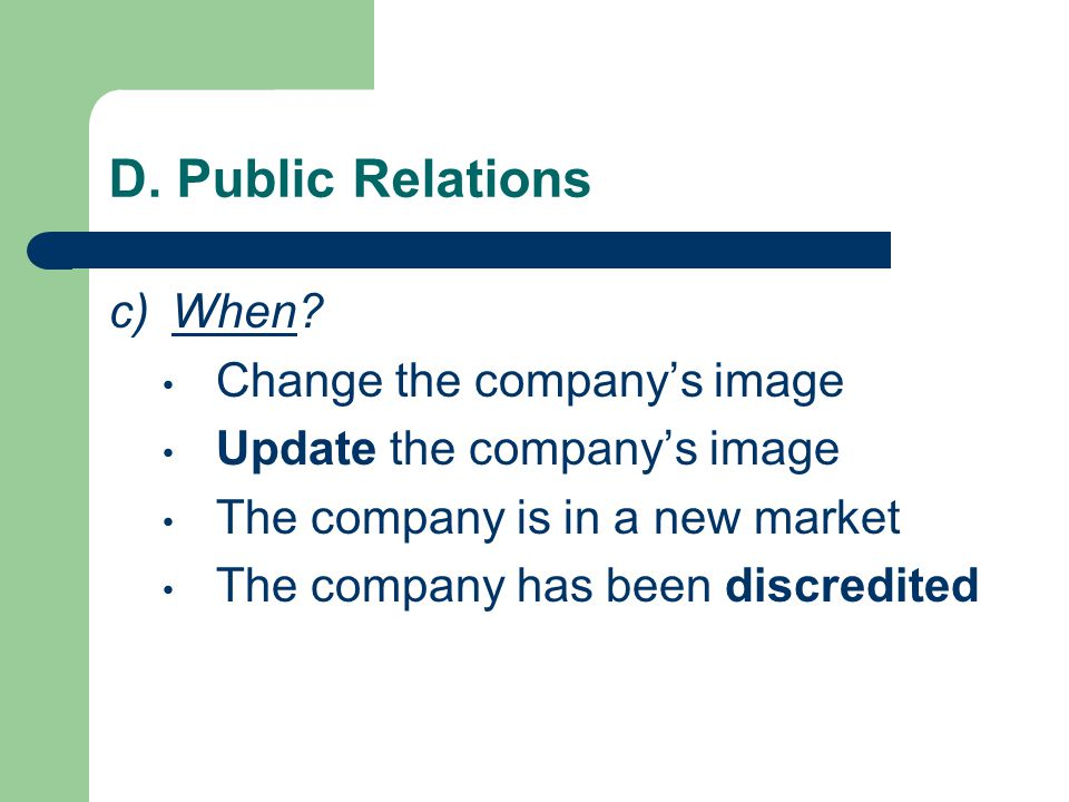 D. Public Relations c)When? Change the company's image Update the company's image The company is in a new market The company has been discredited