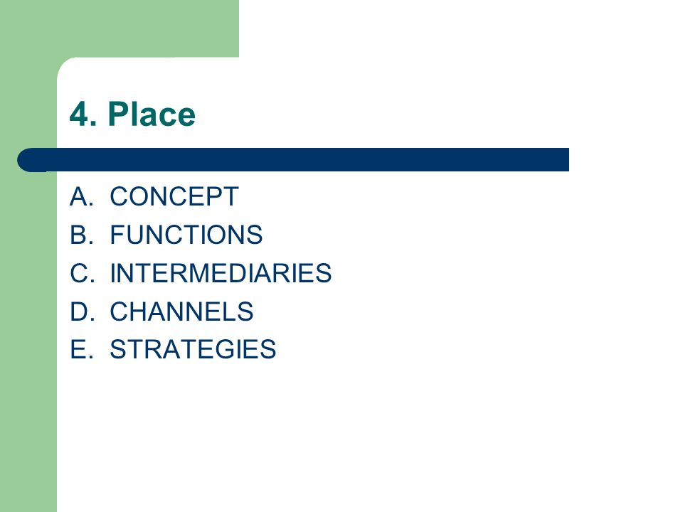 4. Place A.CONCEPT B.FUNCTIONS C.INTERMEDIARIES D.CHANNELS E.STRATEGIES