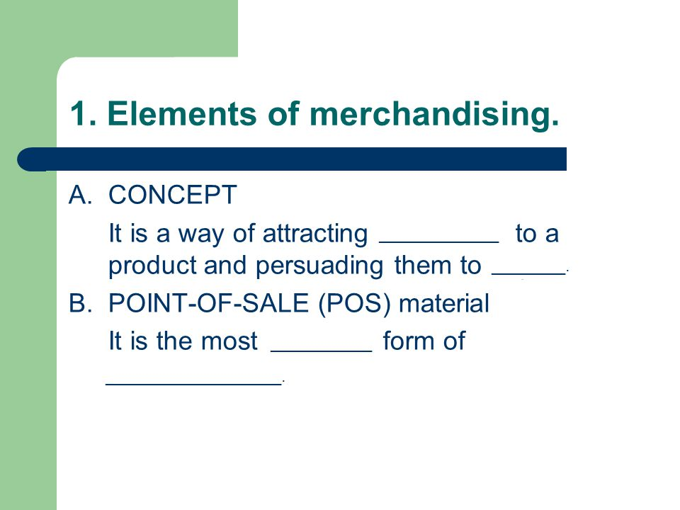 1. Elements of merchandising.