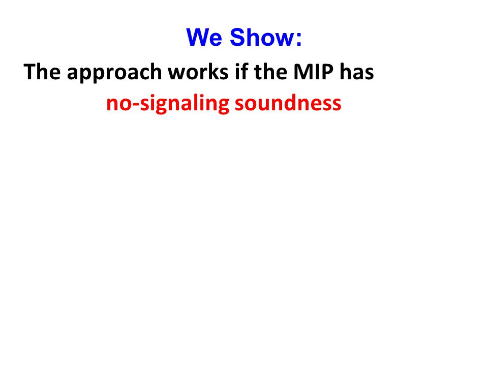 We Show: The approach works if the MIP has no-signaling soundness