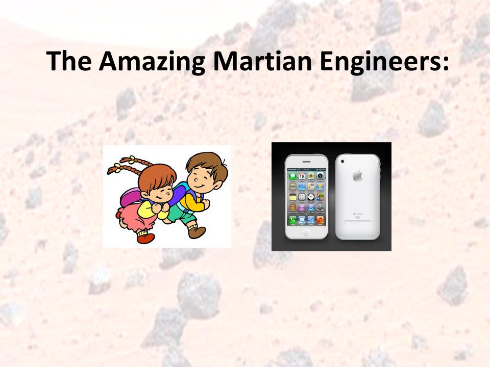 The Amazing Martian Engineers: