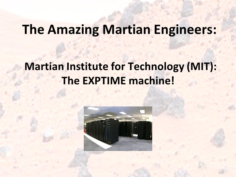 Martian Institute for Technology (MIT): The EXPTIME machine!