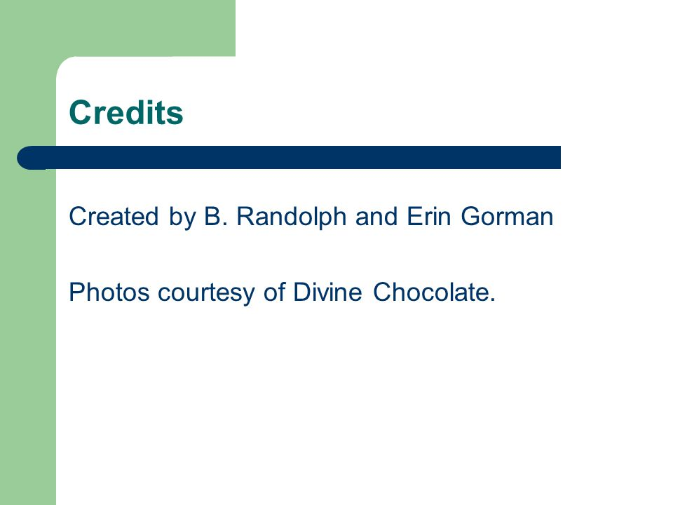 Credits Created by B. Randolph and Erin Gorman Photos courtesy of Divine Chocolate.