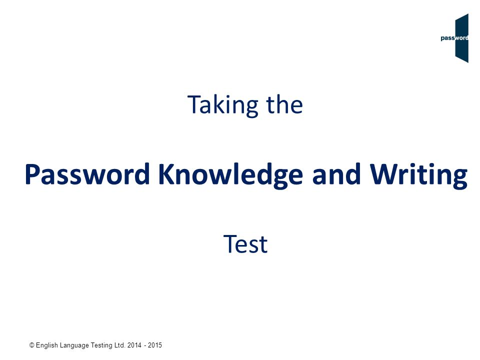 © English Language Testing Ltd. 2014 - 2015 Taking the Password Knowledge and Writing Test