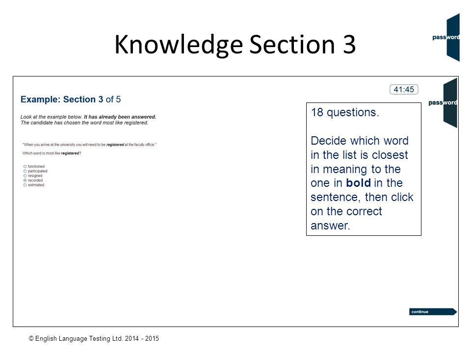 © English Language Testing Ltd. 2014 - 2015 Knowledge Section 3 18 questions. Decide which word in the list is closest in meaning to the one in bold i