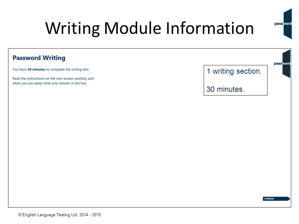 © English Language Testing Ltd. 2014 - 2015 Writing Module Information 1 writing section. 30 minutes.