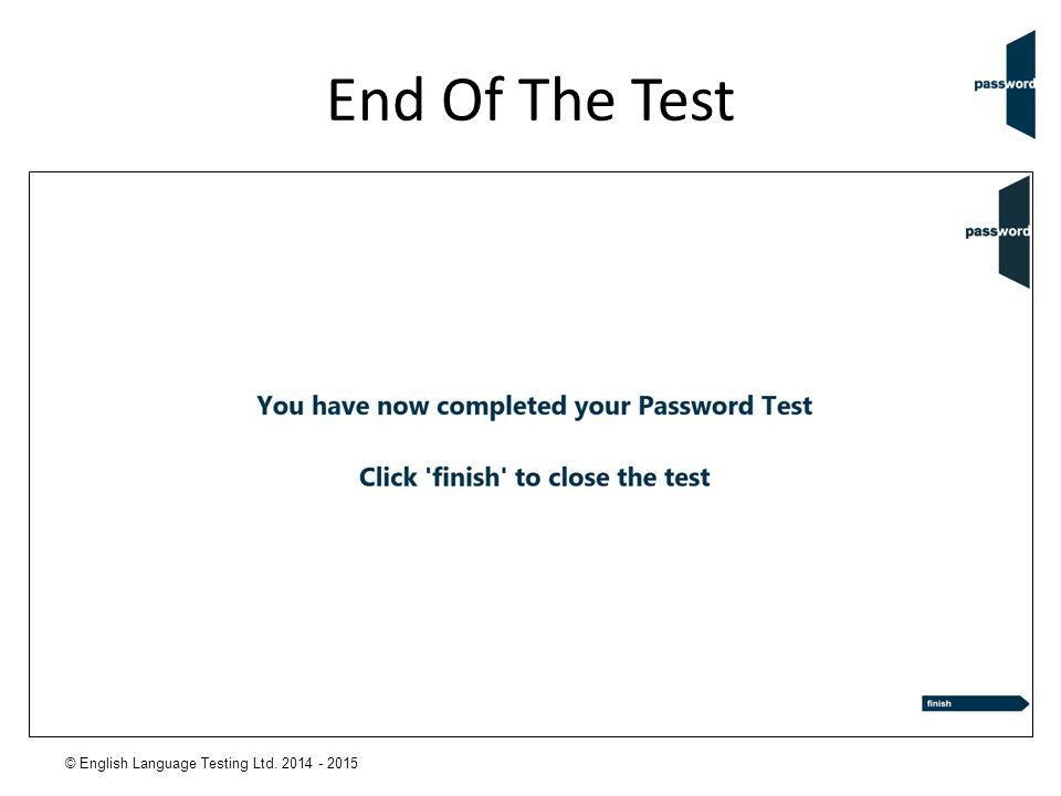 © English Language Testing Ltd. 2014 - 2015 End Of The Test