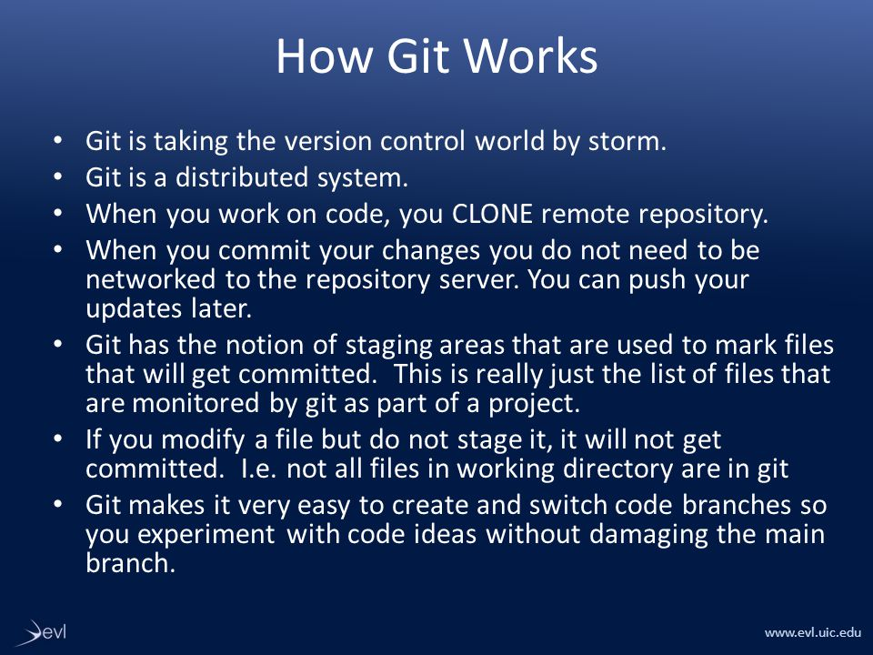 www.evl.uic.edu How Git Works Git is taking the version control world by storm.