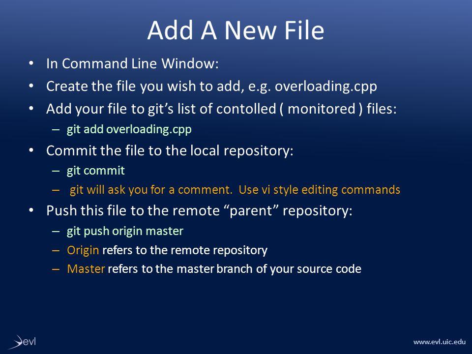 www.evl.uic.edu Add A New File In Command Line Window: Create the file you wish to add, e.g.