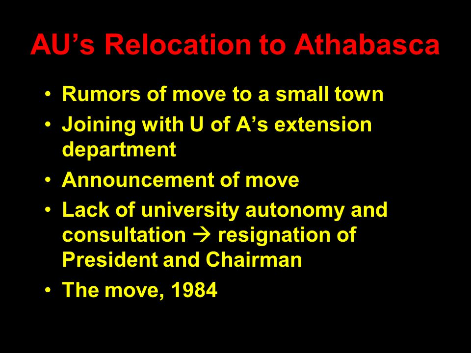 AU's Relocation to Athabasca Rumors of move to a small town Joining with U of A's extension department Announcement of move Lack of university autonom