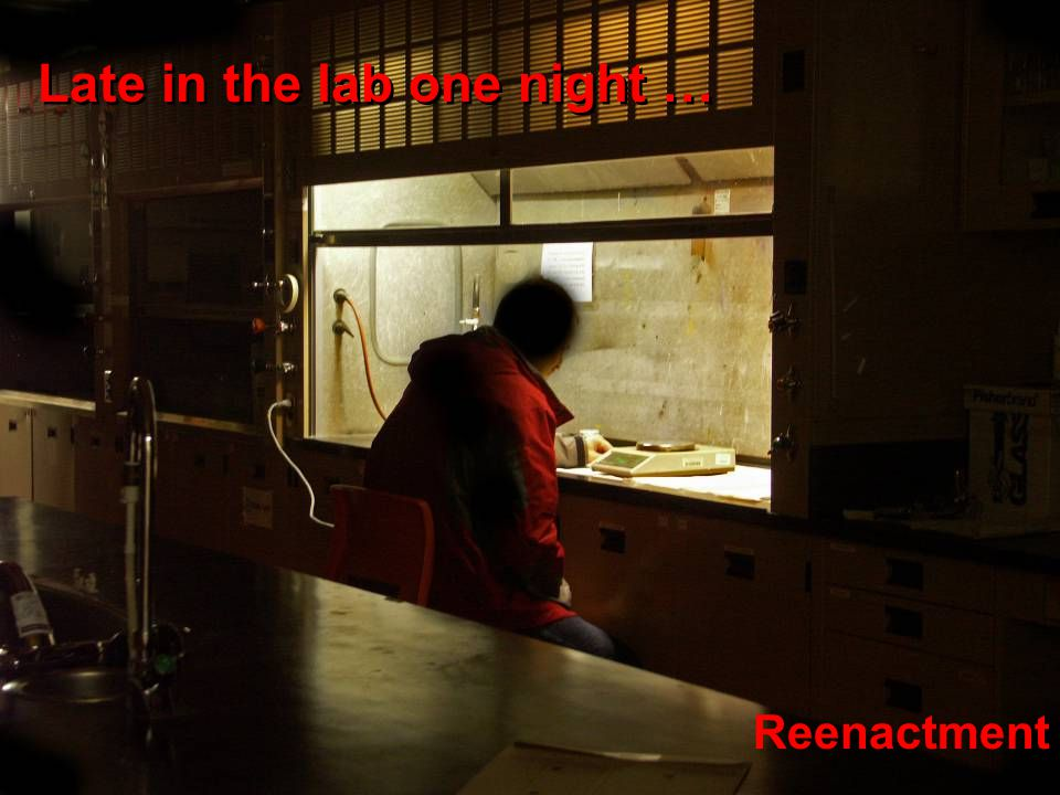 Reenactment Late in the lab one night …