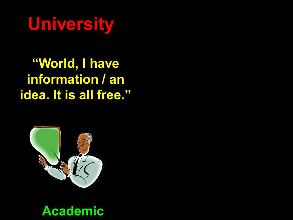 "University Academic ""World, I have information / an idea. It is all free."""