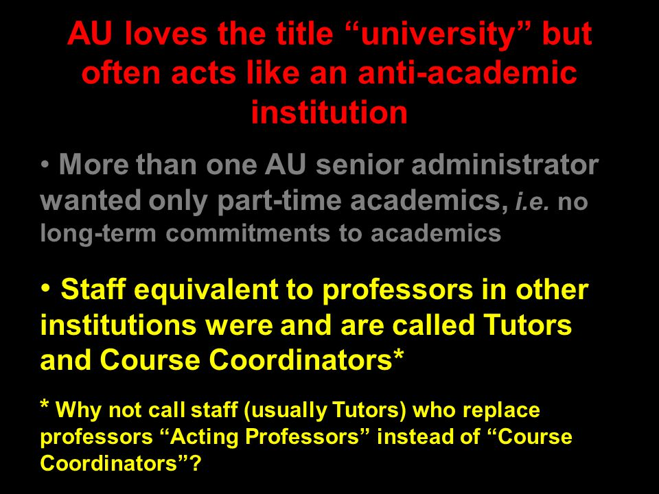 "AU loves the title ""university"" but often acts like an anti-academic institution More than one AU senior administrator wanted only part-time academics"