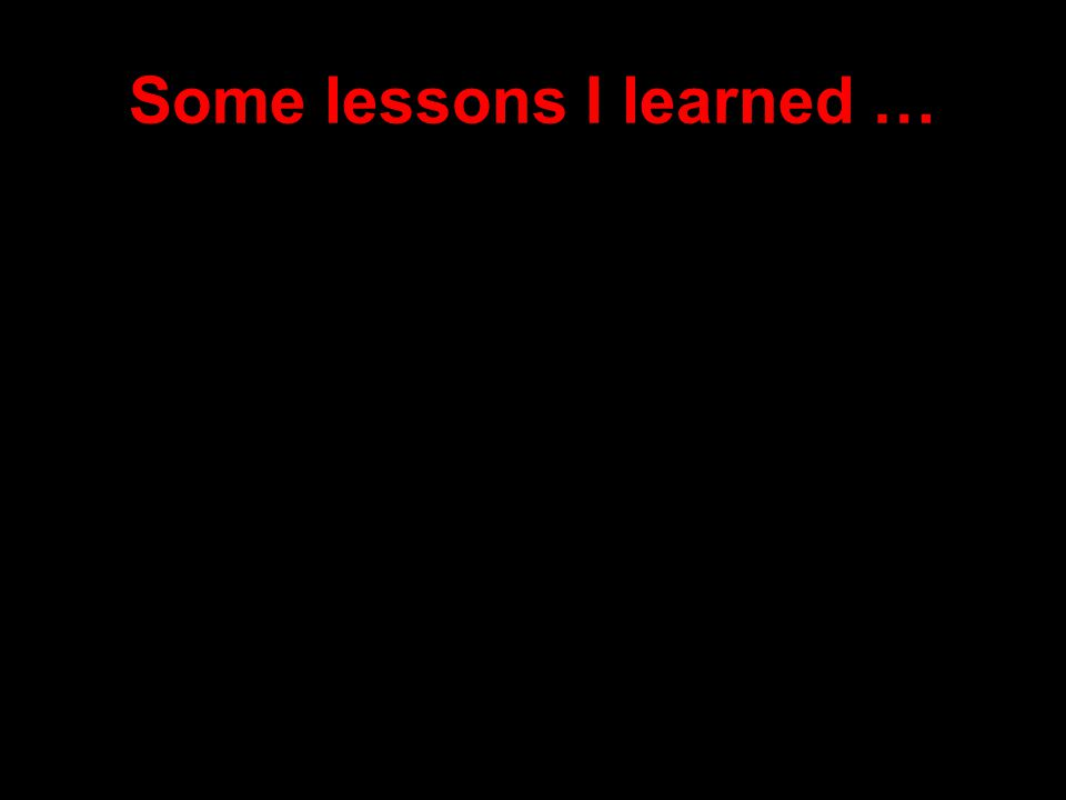 Some lessons I learned …