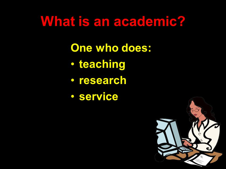 What is an academic One who does: teaching research service