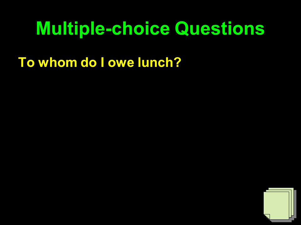 Multiple-choice Questions To whom do I owe lunch